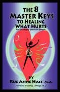 The 8 Master Keys to Healing What Hurts book