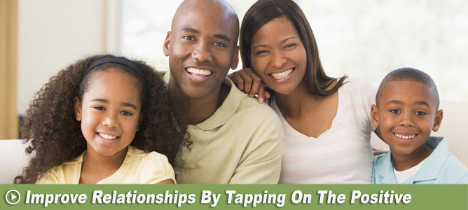 Improve Relationships by Tapping on the Positive