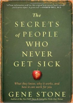 The Secrets of People Who Never Get Sick: What They Know, Why It Works, and How It Can Work for You [Kindle Edition]
